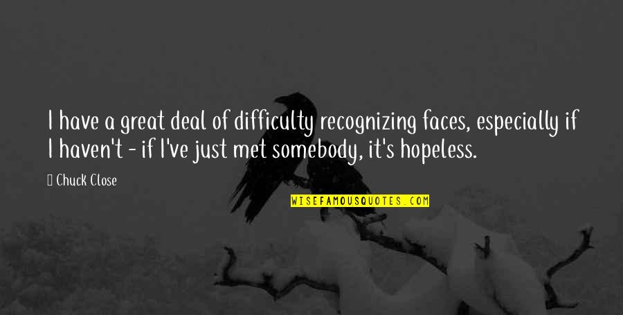 Till I Met You Quotes By Chuck Close: I have a great deal of difficulty recognizing