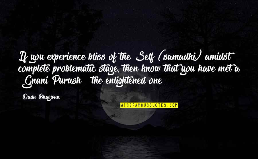 Till I Met You Quotes By Dada Bhagwan: If you experience bliss of the Self (samadhi)