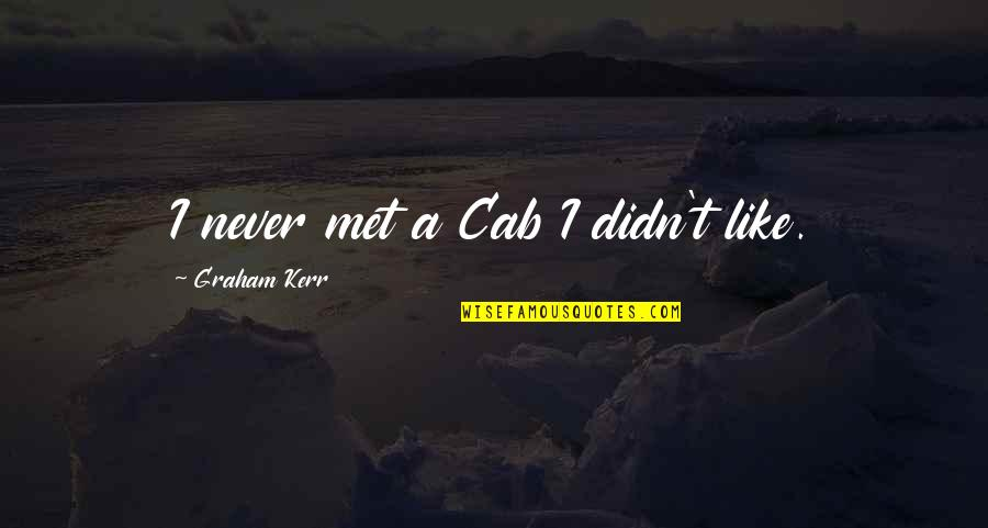 Till I Met You Quotes By Graham Kerr: I never met a Cab I didn't like.