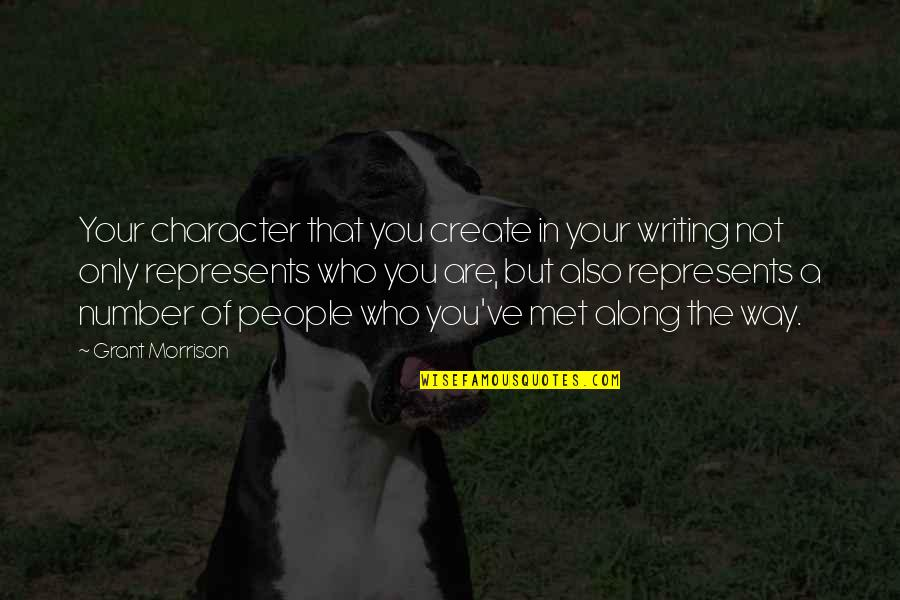 Till I Met You Quotes By Grant Morrison: Your character that you create in your writing