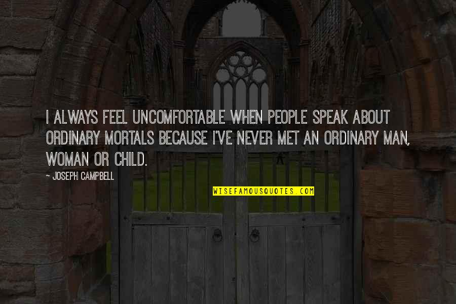 Till I Met You Quotes By Joseph Campbell: I always feel uncomfortable when people speak about