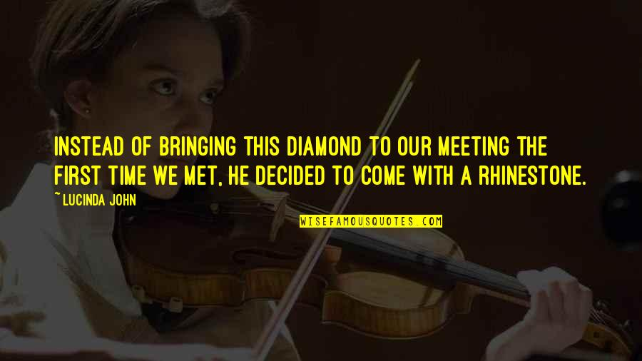 Till I Met You Quotes By Lucinda John: Instead of bringing this diamond to our meeting
