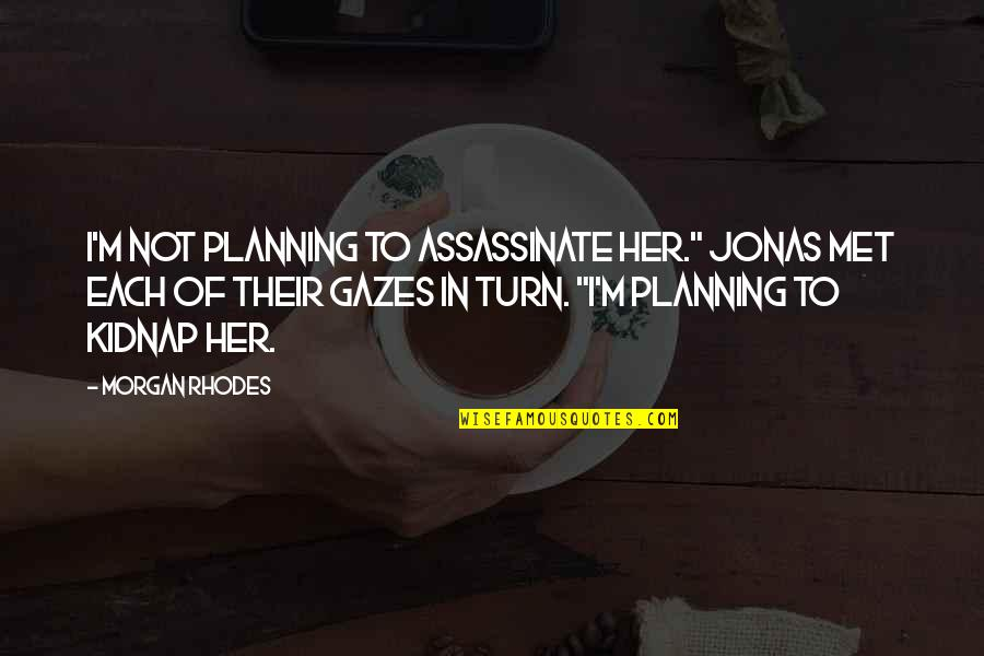 """Till I Met You Quotes By Morgan Rhodes: I'm not planning to assassinate her."""" Jonas met"""