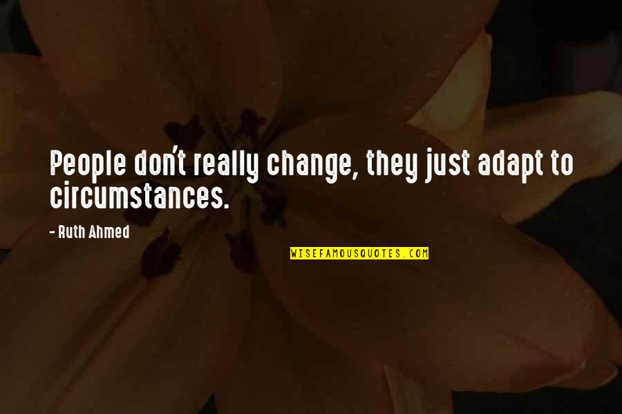 Till I Met You Quotes By Ruth Ahmed: People don't really change, they just adapt to