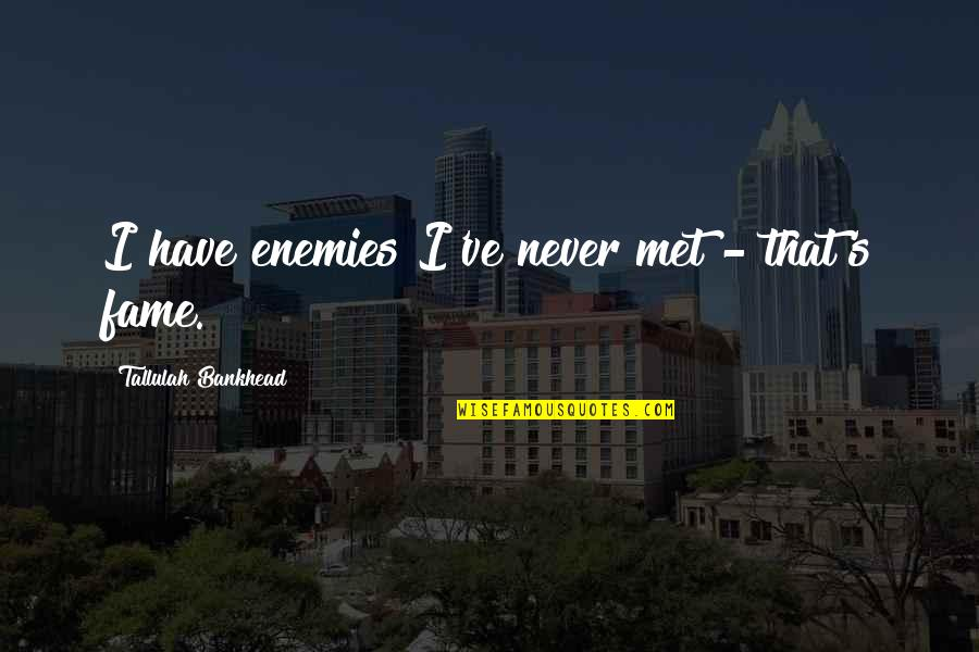Till I Met You Quotes By Tallulah Bankhead: I have enemies I've never met - that's