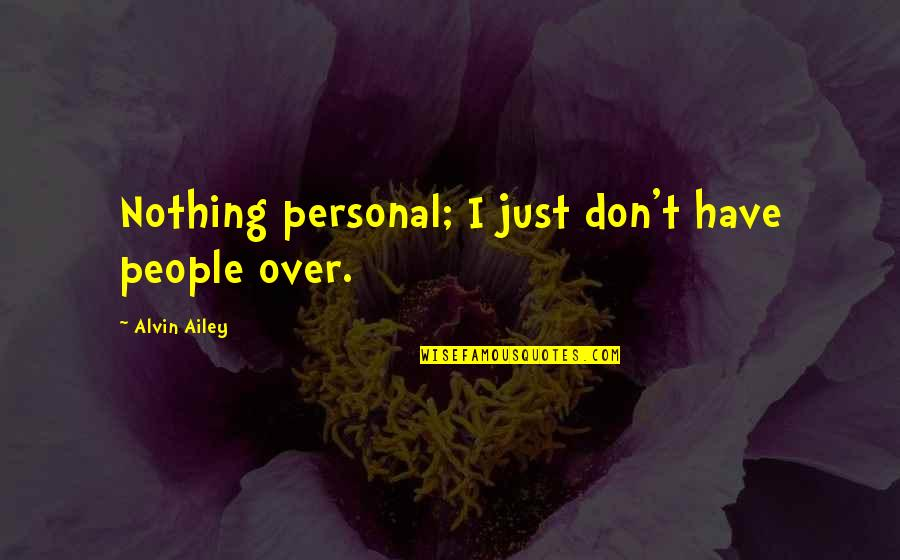 Till We Have Faces Character Quotes By Alvin Ailey: Nothing personal; I just don't have people over.