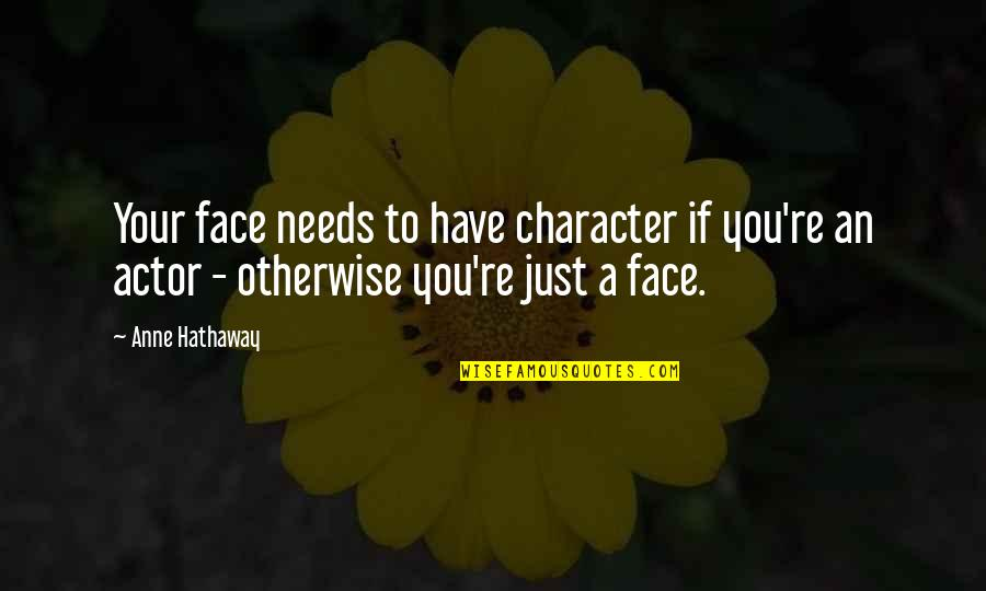 Till We Have Faces Character Quotes By Anne Hathaway: Your face needs to have character if you're