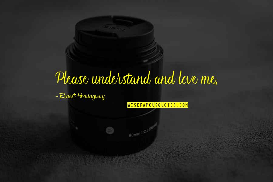 Till We Have Faces Character Quotes By Ernest Hemingway,: Please understand and love me.