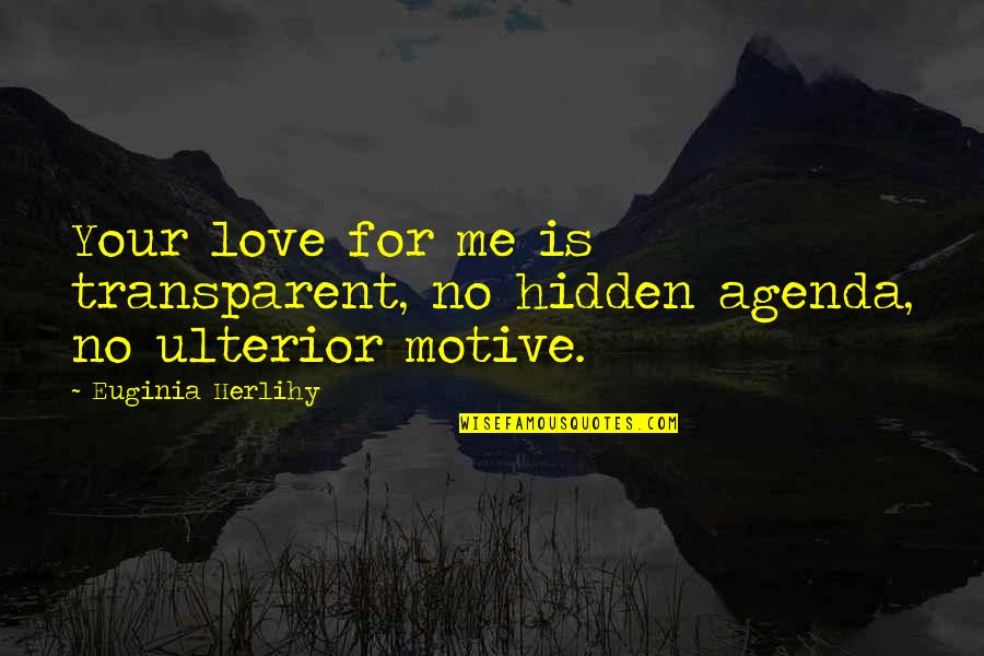 Till We Have Faces Character Quotes By Euginia Herlihy: Your love for me is transparent, no hidden