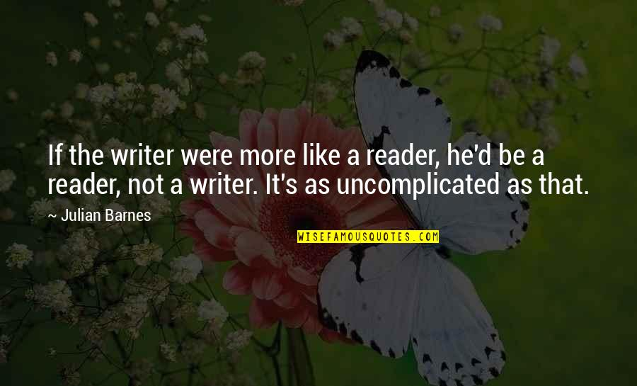Till We Have Faces Character Quotes By Julian Barnes: If the writer were more like a reader,