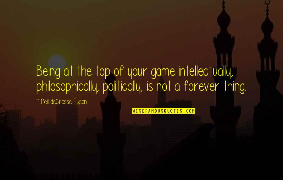 Till We Have Faces Character Quotes By Neil DeGrasse Tyson: Being at the top of your game intellectually,