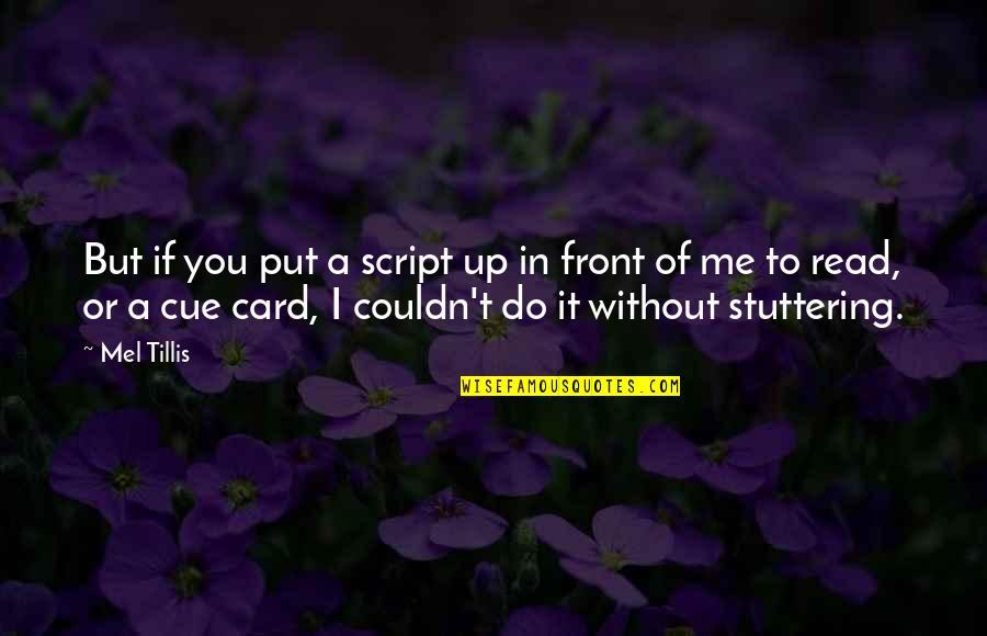 Tillis Quotes By Mel Tillis: But if you put a script up in
