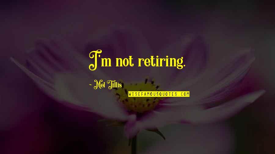 Tillis Quotes By Mel Tillis: I'm not retiring.