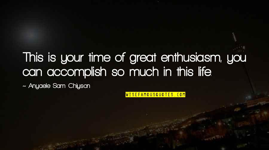 Tilney Quotes By Anyaele Sam Chiyson: This is your time of great enthusiasm, you