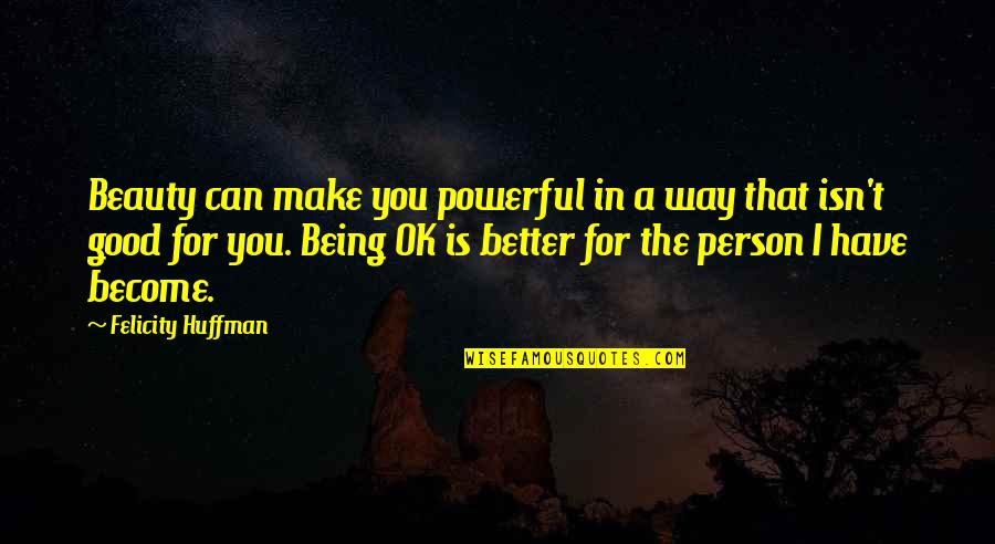 Tilney Quotes By Felicity Huffman: Beauty can make you powerful in a way