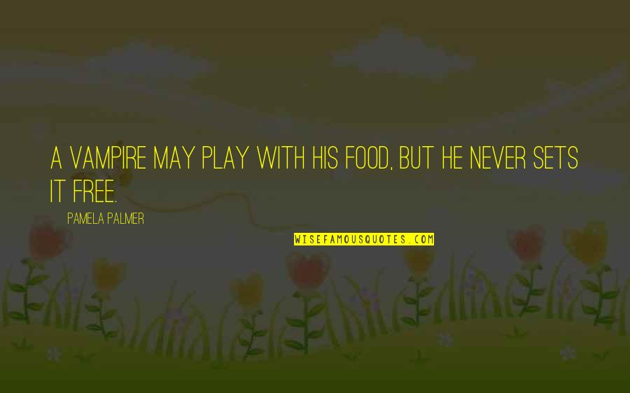 Tilney Quotes By Pamela Palmer: A vampire may play with his food, but