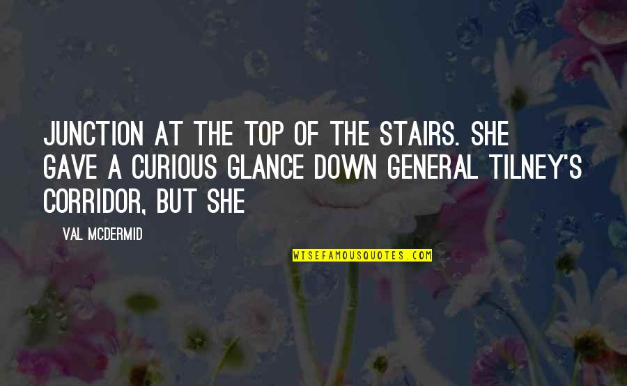 Tilney Quotes By Val McDermid: Junction at the top of the stairs. She