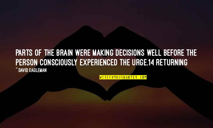 Tim Bisley Quotes By David Eagleman: Parts of the brain were making decisions well