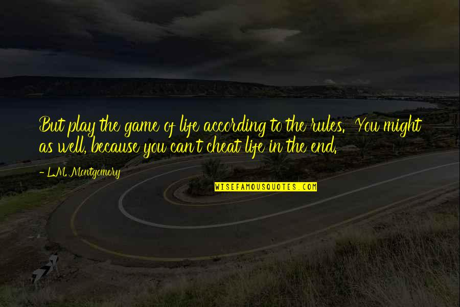 Tim Bisley Quotes By L.M. Montgomery: But play the game of life according to