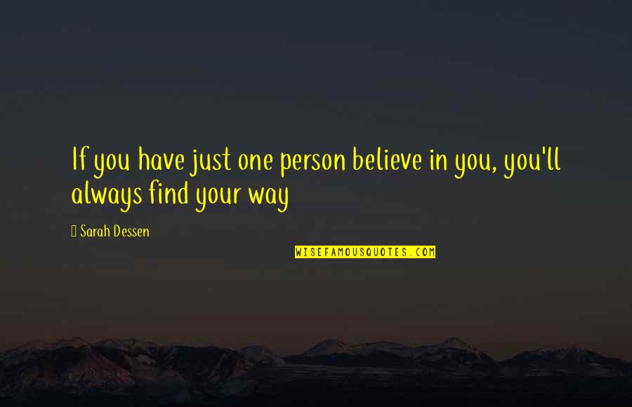 Tim Bisley Quotes By Sarah Dessen: If you have just one person believe in