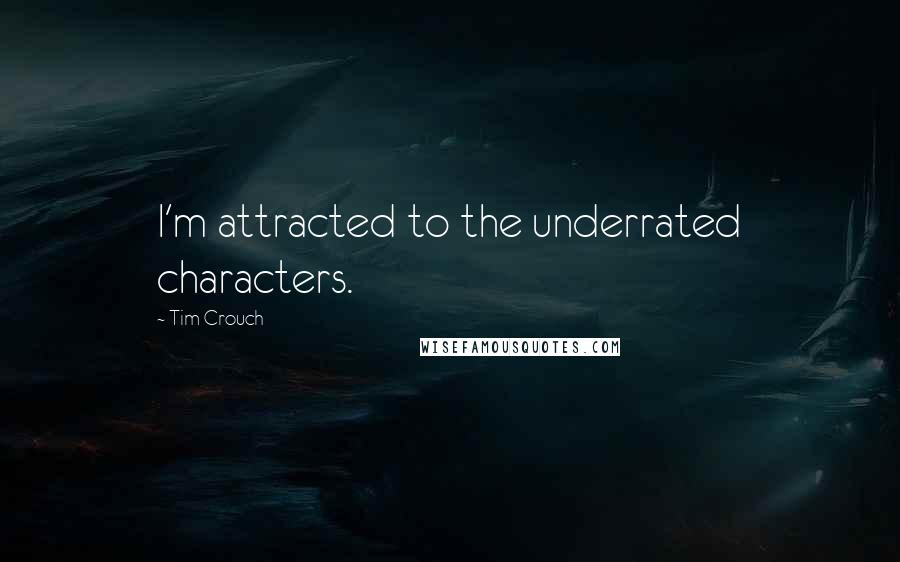 Tim Crouch quotes: I'm attracted to the underrated characters.