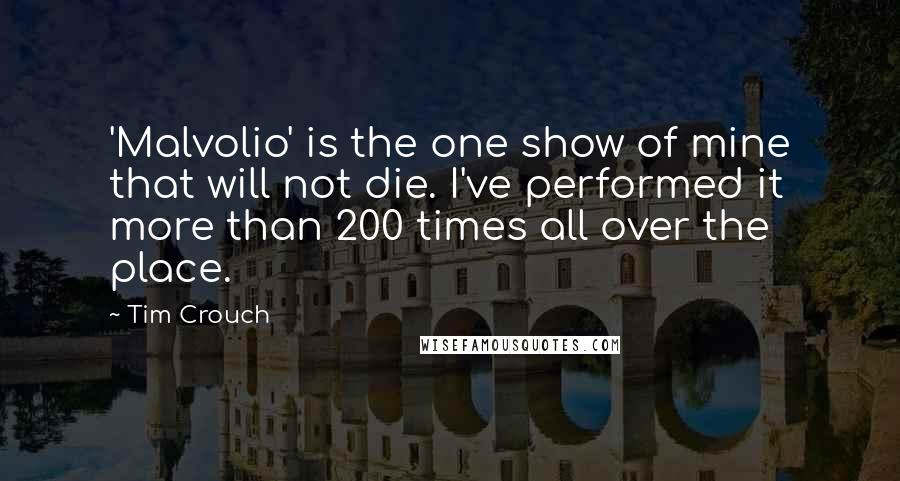 Tim Crouch quotes: 'Malvolio' is the one show of mine that will not die. I've performed it more than 200 times all over the place.