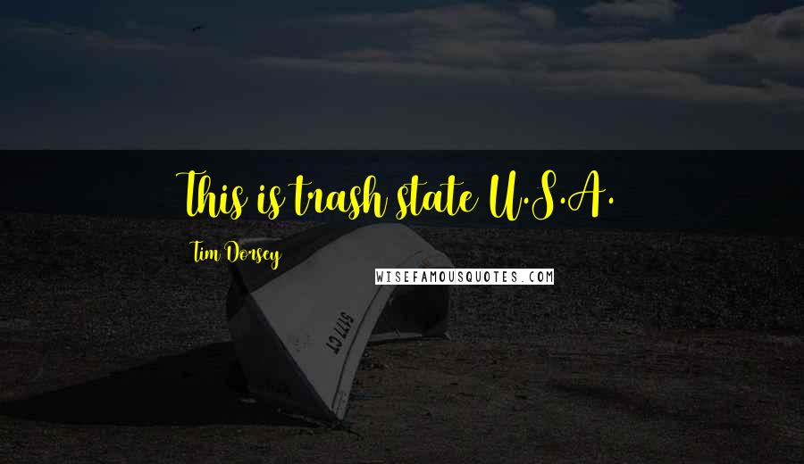 Tim Dorsey quotes: This is trash state U.S.A.