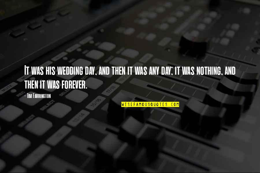 Tim Farrington Quotes By Tim Farrington: It was his wedding day, and then it