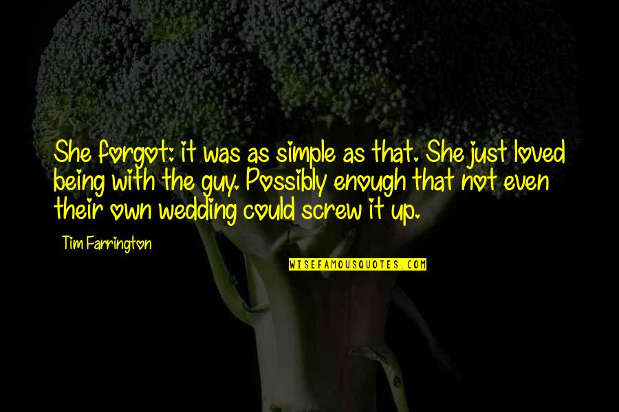 Tim Farrington Quotes By Tim Farrington: She forgot: it was as simple as that.