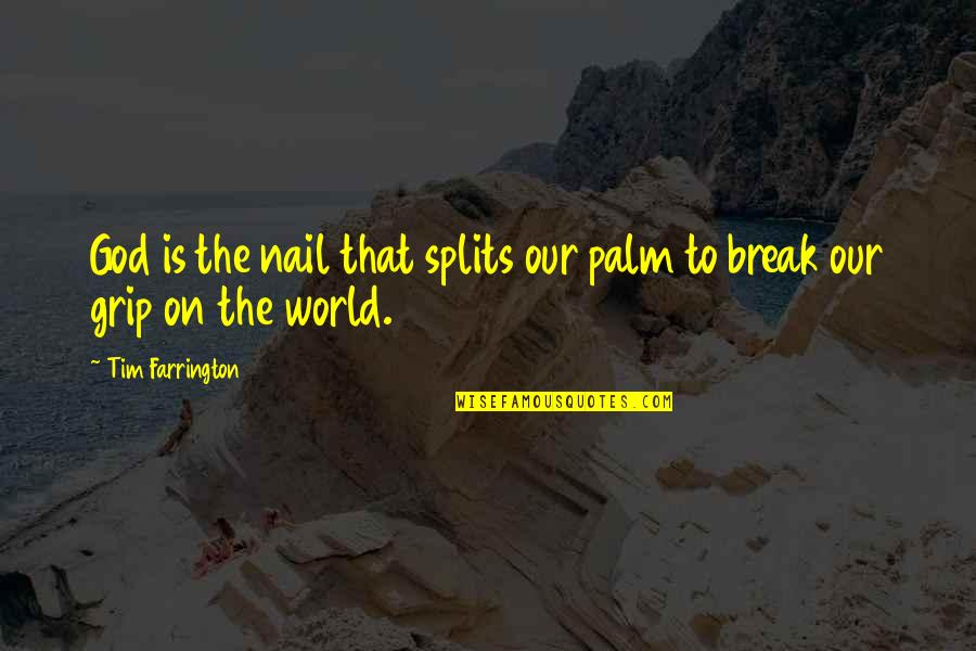 Tim Farrington Quotes By Tim Farrington: God is the nail that splits our palm