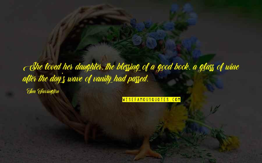 Tim Farrington Quotes By Tim Farrington: She loved her daughter, the blessing of a