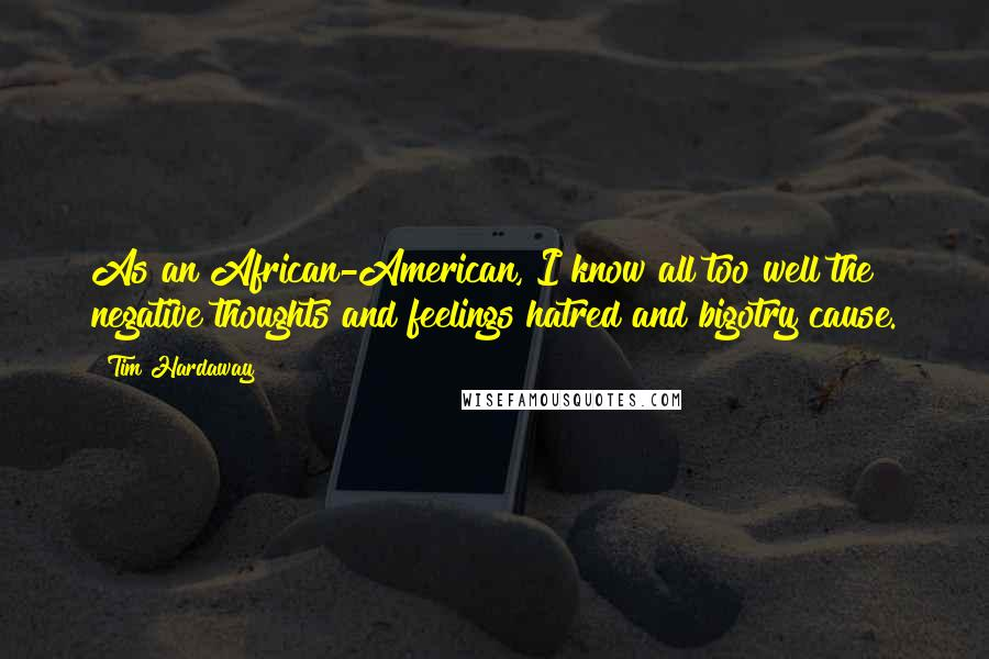 Tim Hardaway quotes: As an African-American, I know all too well the negative thoughts and feelings hatred and bigotry cause.