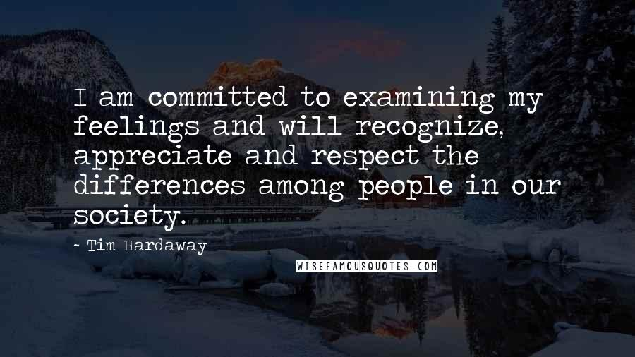 Tim Hardaway quotes: I am committed to examining my feelings and will recognize, appreciate and respect the differences among people in our society.