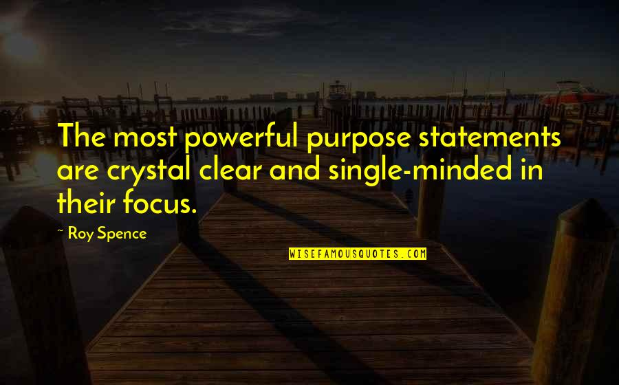 Tim Hardin Quotes By Roy Spence: The most powerful purpose statements are crystal clear
