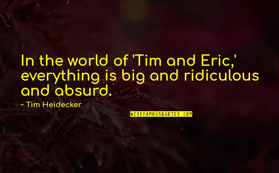Tim Heidecker Quotes By Tim Heidecker: In the world of 'Tim and Eric,' everything