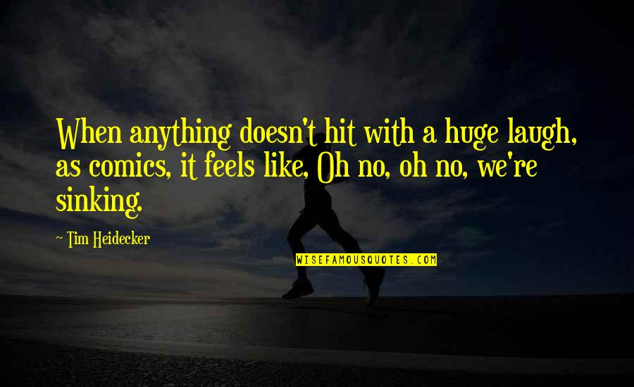 Tim Heidecker Quotes By Tim Heidecker: When anything doesn't hit with a huge laugh,
