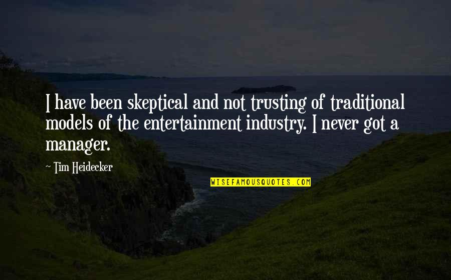 Tim Heidecker Quotes By Tim Heidecker: I have been skeptical and not trusting of