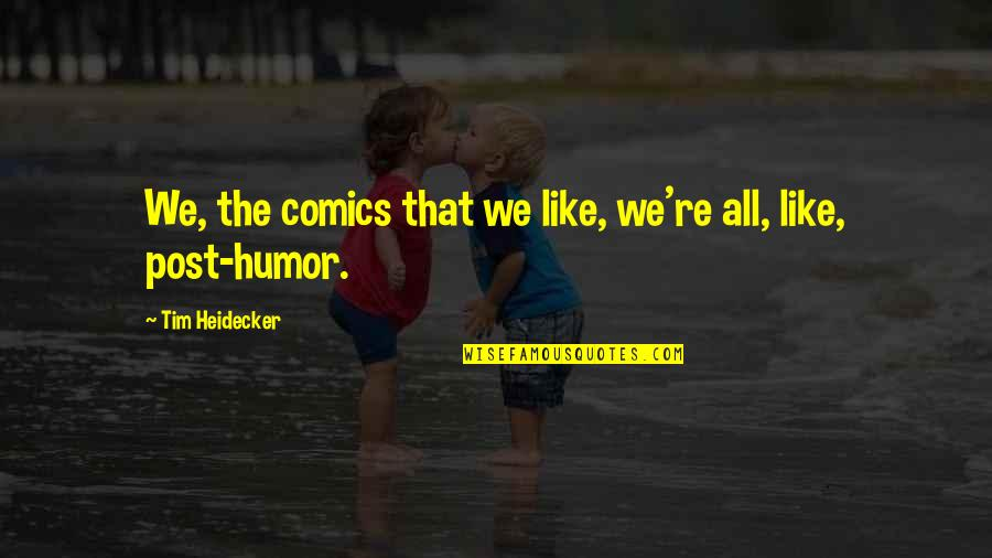 Tim Heidecker Quotes By Tim Heidecker: We, the comics that we like, we're all,