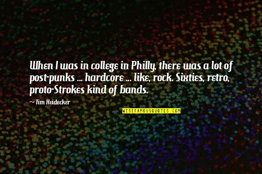 Tim Heidecker Quotes By Tim Heidecker: When I was in college in Philly, there