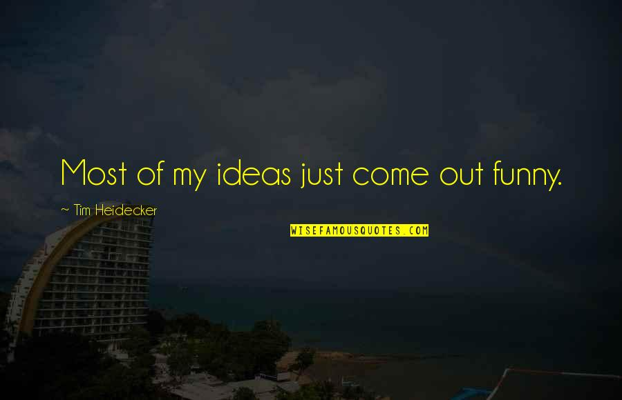 Tim Heidecker Quotes By Tim Heidecker: Most of my ideas just come out funny.