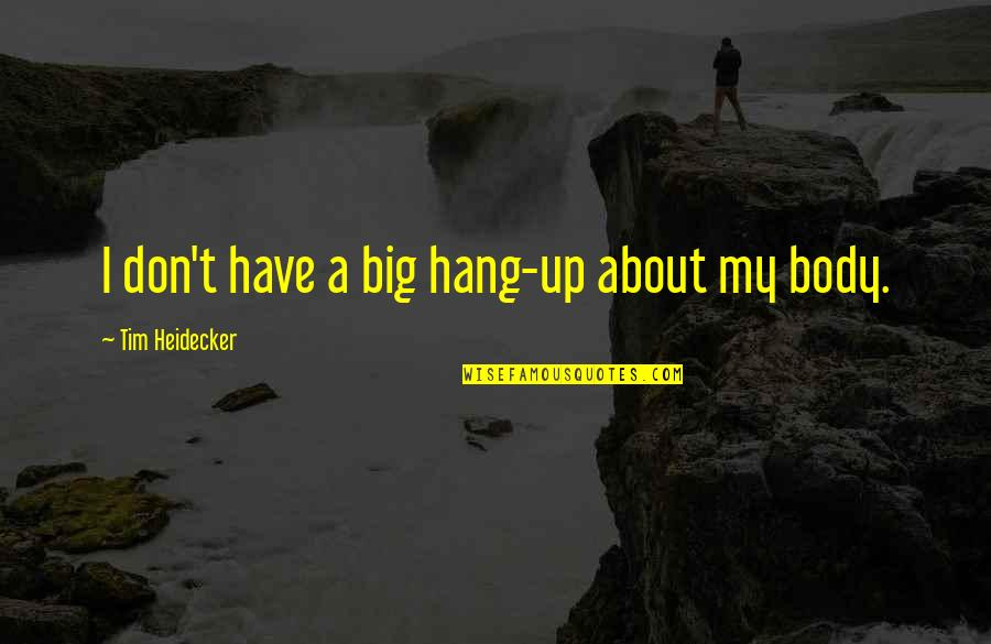 Tim Heidecker Quotes By Tim Heidecker: I don't have a big hang-up about my