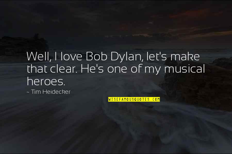 Tim Heidecker Quotes By Tim Heidecker: Well, I love Bob Dylan, let's make that