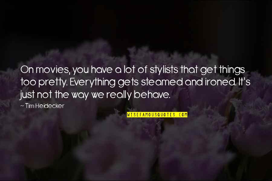 Tim Heidecker Quotes By Tim Heidecker: On movies, you have a lot of stylists