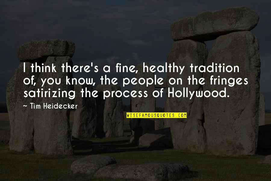 Tim Heidecker Quotes By Tim Heidecker: I think there's a fine, healthy tradition of,