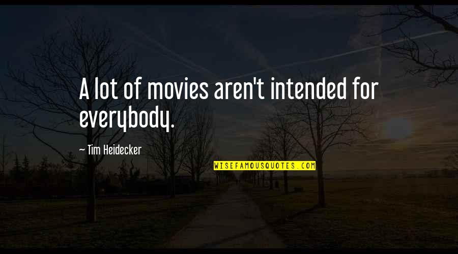 Tim Heidecker Quotes By Tim Heidecker: A lot of movies aren't intended for everybody.