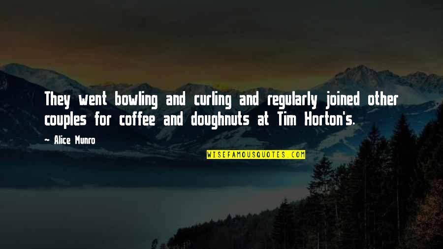 Tim Horton Quotes By Alice Munro: They went bowling and curling and regularly joined