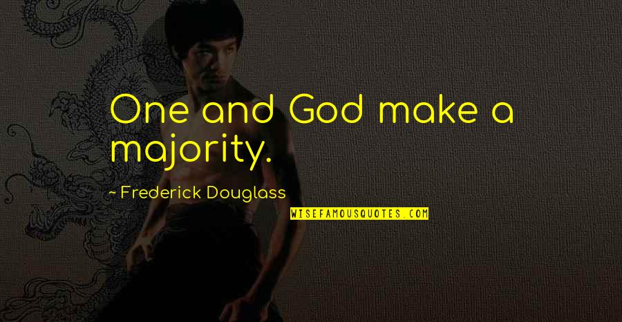 Tim Horton Quotes By Frederick Douglass: One and God make a majority.