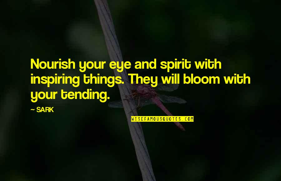 Tim Horton Quotes By SARK: Nourish your eye and spirit with inspiring things.