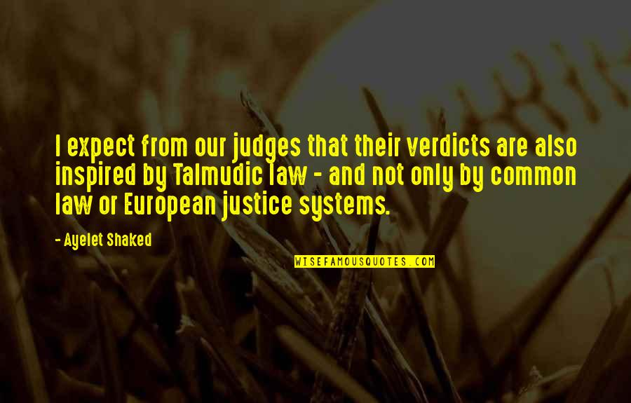 Tim Hudak Quotes By Ayelet Shaked: I expect from our judges that their verdicts