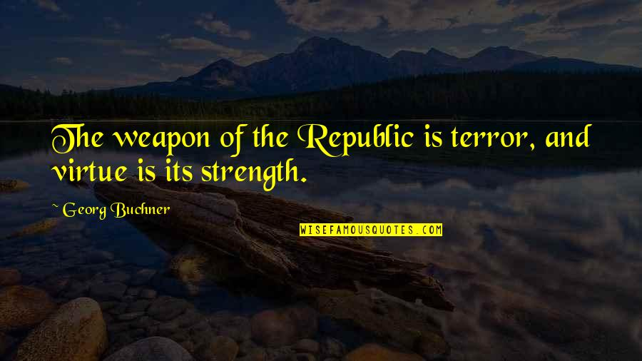 Tim Hudak Quotes By Georg Buchner: The weapon of the Republic is terror, and